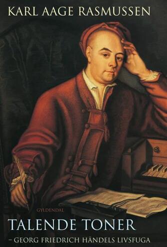 Karl Aage Rasmussen (f. 1947): Talende toner : Georg Friedrich Händels livsfuga