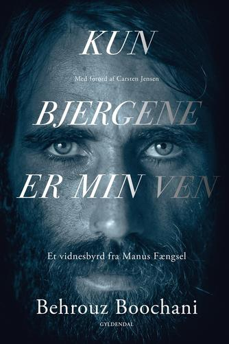 Behrouz Boochani: Kun bjergene er min ven : et vidnesbyrd fra Manus Fængsel