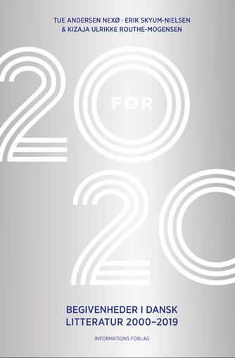 Tue Andersen Nexø, Erik Skyum-Nielsen, Kizaja Routhe-Mogensen: 20 før 20 : begivenheder i dansk litteratur 2000-2019