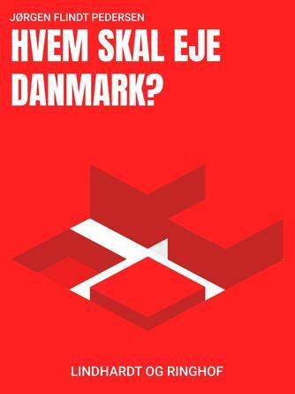 Jørgen Flindt Pedersen: Hvem skal eje Danmark?