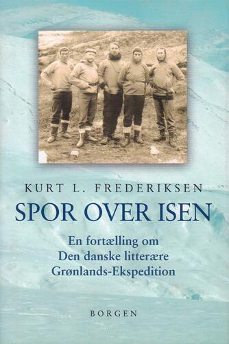 Kurt L. Frederiksen (f. 1951): Spor over isen : en fortælling om Den danske litterære Grønlands-Ekspedition