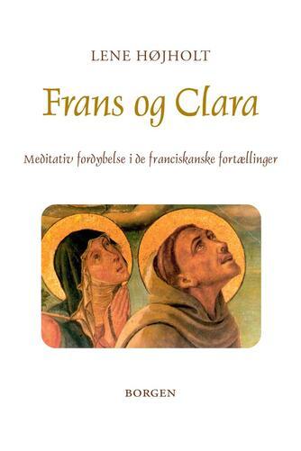 Lene Højholt: Frans og Clara : meditativ fordybelse i de franciskanske fortællinger