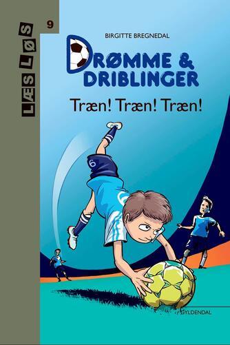 Birgitte Bregnedal: Drømme & driblinger - træn! Træn! Træn!