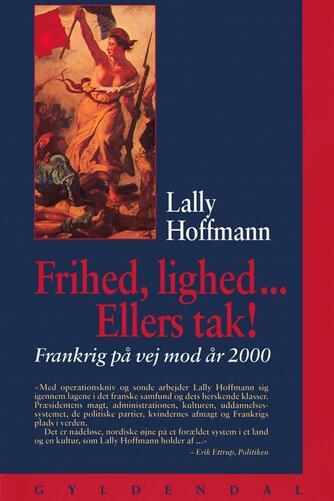 Lally Hoffmann: Frihed, lighed - ellers tak! : Frankrig - på vej mod år 2000
