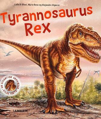 Núria Roca, Alejandro Algarra, Lidia Di Blasi: Tyrannosaurus rex : en gigantisk grovæder