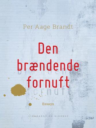 Per Aage Brandt: Den brændende fornuft : om kvinden og andre problemer