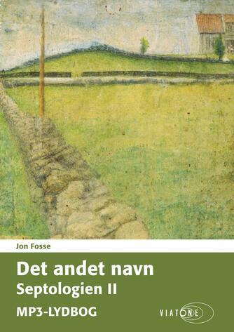 Jon Fosse: Det andet navn. Bind 2