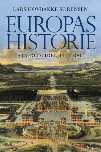 Lars Hovbakke Sørensen: Europas historie : fra oldtiden til i dag