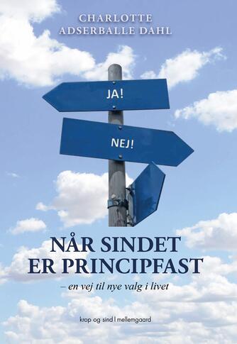 Charlotte Adserballe Dahl: Når sindet er principfast : en vej til nye valg i livet!