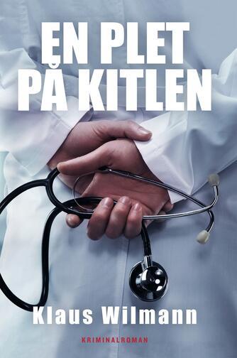 Klaus Wilmann: En plet på kitlen : kriminalroman