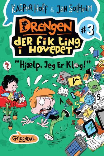 """Kasper Hoff: Drengen, der fik ting i hovedet - """"hjælp, jeg er klog!"""""""