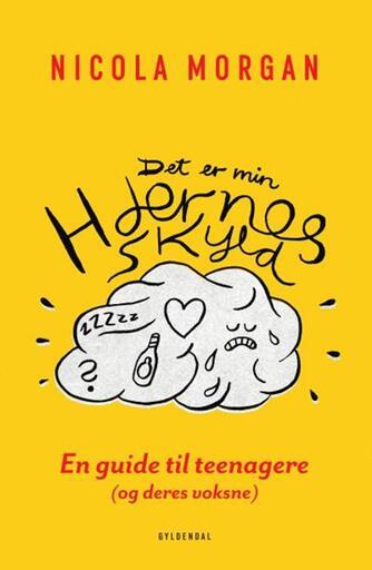 Nicola Morgan: Det er min hjernes skyld : en guide til teenagere og deres voksne