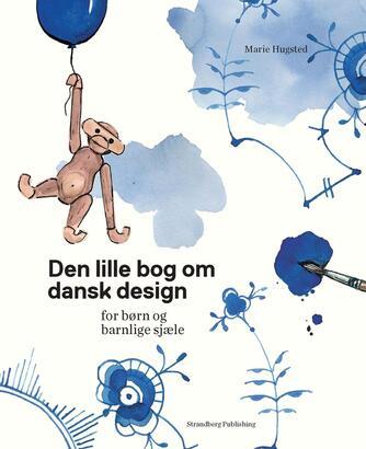 Marie Hugsted: Den lille bog om dansk design - for børn og barnlige sjæle