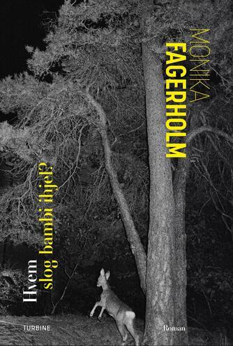 Monika Fagerholm: Hvem slog bambi ihjel? : roman