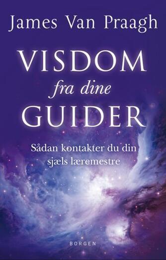 James Van Praagh: Visdom fra dine guider : sådan kontakter du din sjæls læremestre
