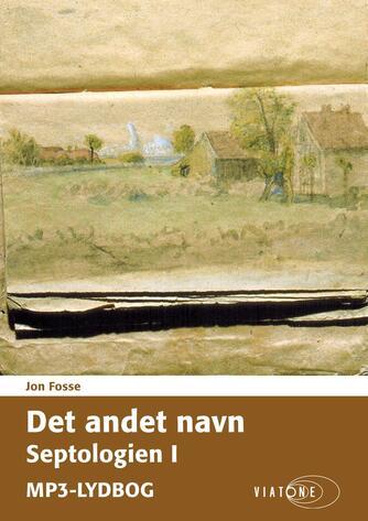 Jon Fosse: Det andet navn. Bind 1