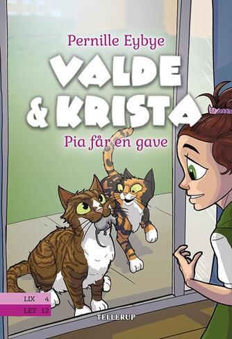 Pernille Eybye: Valde & Krista - Pia får en gave