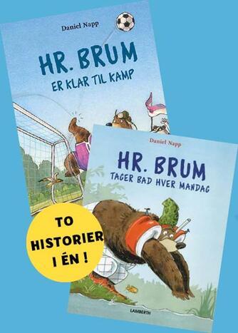 Daniel Napp: Hr. Brum er klar til kamp : Hr. Brum tager bad hver mandag
