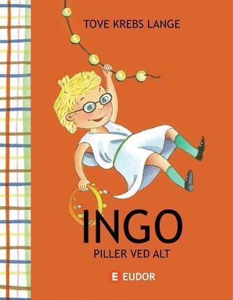 Tove Krebs Lange: Ingo piller ved alt
