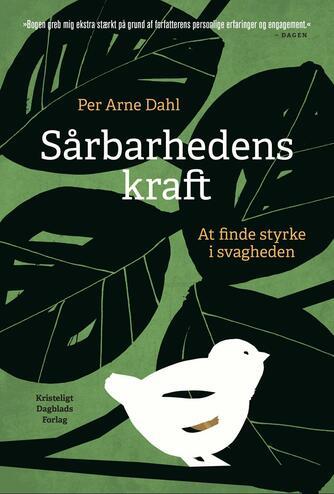 Per Arne Dahl: Sårbarhedens kraft : at finde styrke i svagheden
