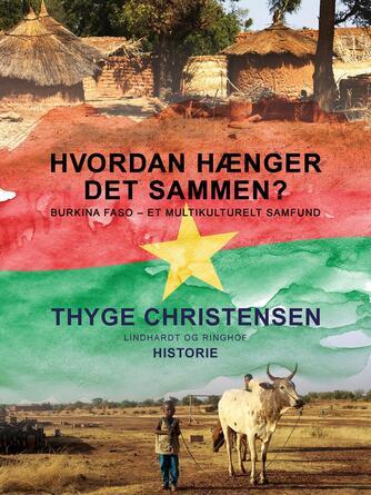Thyge Christensen (f. 1947): Hvordan hænger det sammen? : Burkina Faso - et multikulturelt samfund