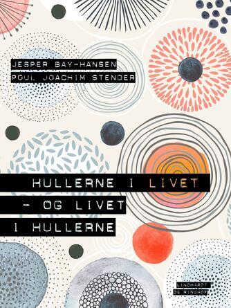 Poul Joachim Stender, Jesper Bay-Hansen: Hullerne i livet - og livet i hullerne