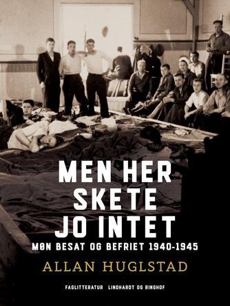 Allan Huglstad: Men her skete jo intet : Møn besat og befriet 1940-1945
