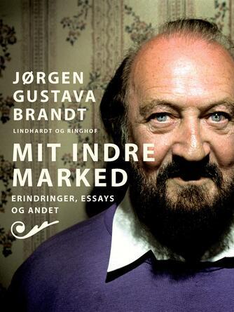 Jørgen Gustava Brandt: Mit indre marked : erindringer, essays og andet