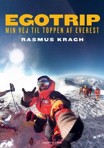 Rasmus Kragh: Egotrip : min vej til toppen af Everest