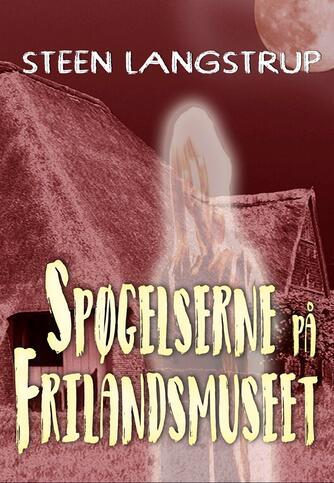 Steen Langstrup: Spøgelserne på Frilandsmuseet