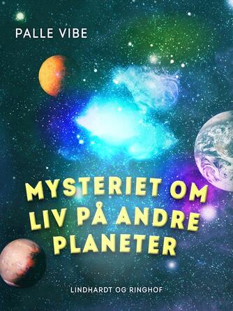 Palle Vibe: Mysteriet om liv på andre planeter