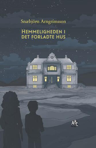 Snæbjörn Arngrimsson: Hemmeligheden i det forladte hus