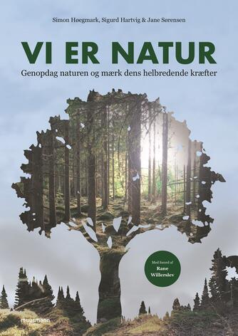 Simon Høegmark, Sigurd Hartvig (f. 1980), Jane Sørensen (f. 1978-07-31): Vi er natur : genopdag naturen og mærk dens helbredende kræfter