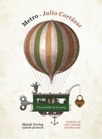 Julio Cortazar: Metro : tre noveller & et essay