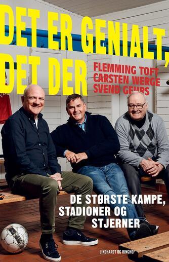 Svend Gehrs, Flemming Toft (f. 1948), Carsten Werge: Det er genialt, det der : de største kampe, stadioner og stjerner