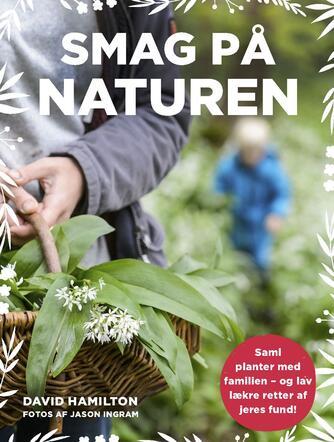 David Hamilton (f. 1974-08-13): Smag på naturen : saml planter med familien og lav lækre retter med jeres fund!