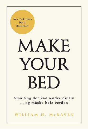 William H. McRaven: Make your bed : små ting der kan ændre dit liv - og måske hele verden