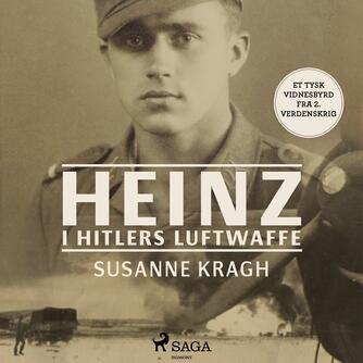 Susanne Kragh: Heinz i Hitlers Luftwaffe : et tysk vidnesbyrd fra 2. Verdenskrig