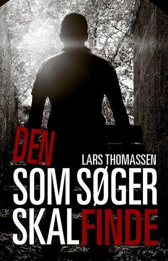 Lars Thomassen (f. 1968): Den som søger skal finde