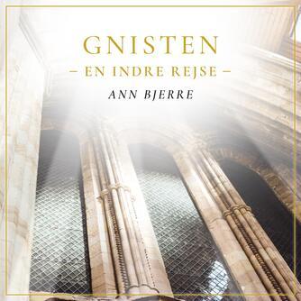 Ann Bjerre (f. 1960): Gnisten : en indre rejse