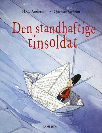 H. C. Andersen (f. 1805), Quentin Gréban: Den standhaftige tinsoldat (Ill. Quentin Gréban)