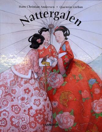 H. C. Andersen (f. 1805): Nattergalen (Ill. Quentin Gréban)