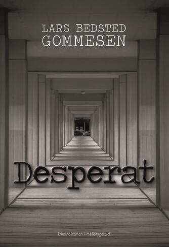 Lars Bedsted Gommesen: Desperat : kriminalroman