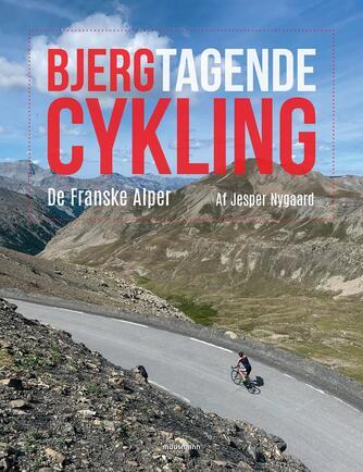 Jesper Nygaard (f. 1977-02-11): Bjergtagende cykling : de franske alper