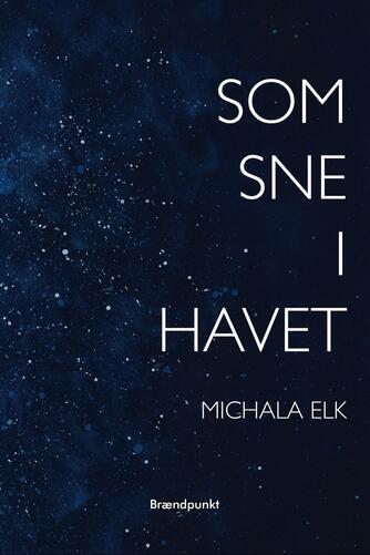 Michala Elk (f. 1991): Som sne i havet