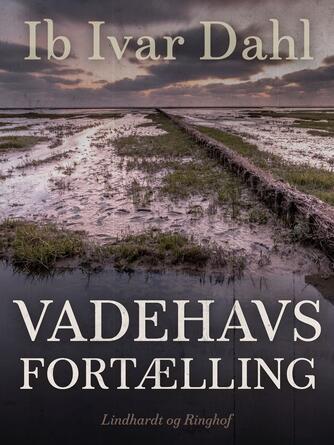 Ib Ivar Dahl: Vadehavsfortælling