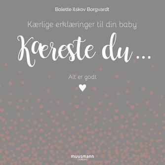 Bolette Ilskov Borgvardt: Kæreste du - : kærlige erklæringer til din baby