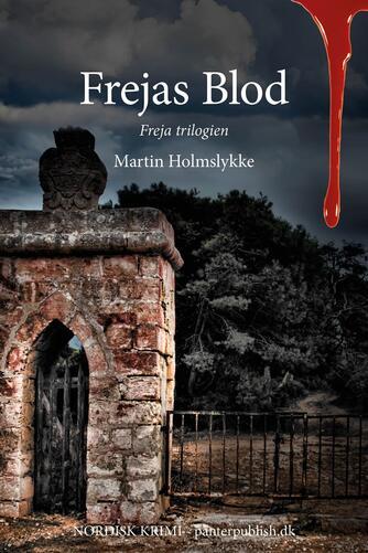 Martin Holmslykke: Frejas blod : nordisk krimi