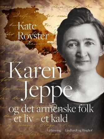 Kate Royster: Karen Jeppe og det armenske folk : et liv - et kald