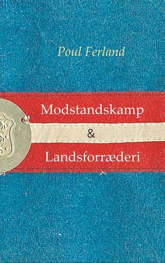 Poul Ferland: Modstandskamp & landsforræderi